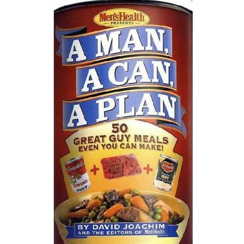 A Man, A Can, A Plan: 50 Great Guy Meals Even You Can Make (Hardcover)