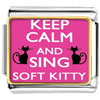Keep Calm And Sing Soft Kitty Photo Italian Charm