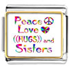 Peace Love Hugs And Sisters Photo Italian Charm
